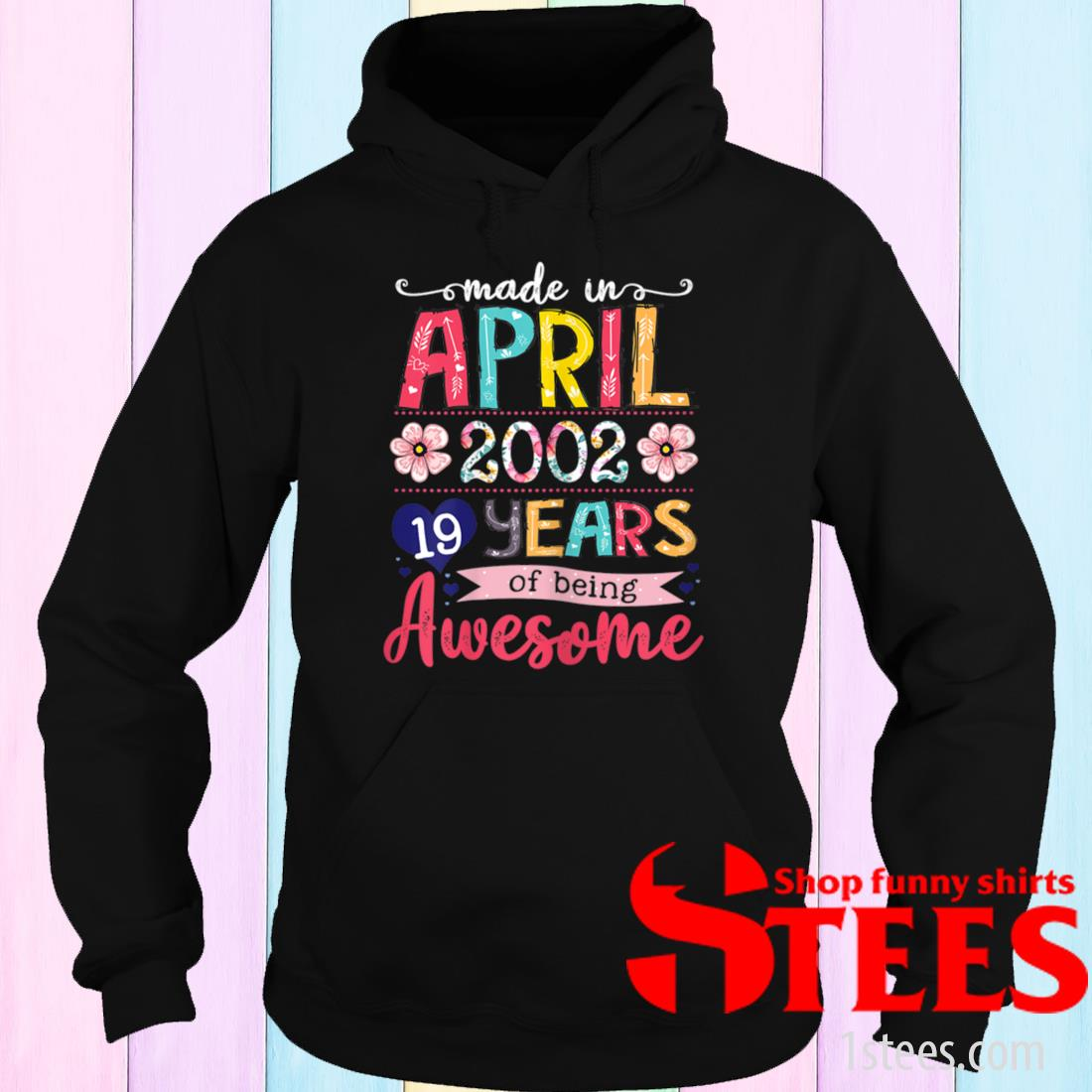 April Girls 2002 19th Birthday 19 Years Old Made In 2002 Tee Shirt hoodie