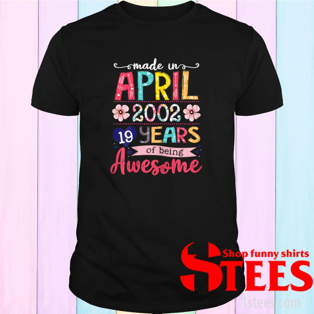 April Girls 2002 19th Birthday 19 Years Old Made In 2002 Tee Shirt