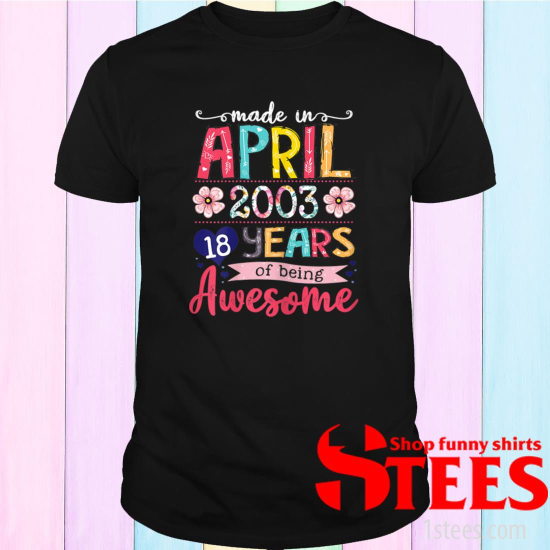 April Girls 2003 18th Birthday 18 Years Old Made In 2003 Tee Shirt