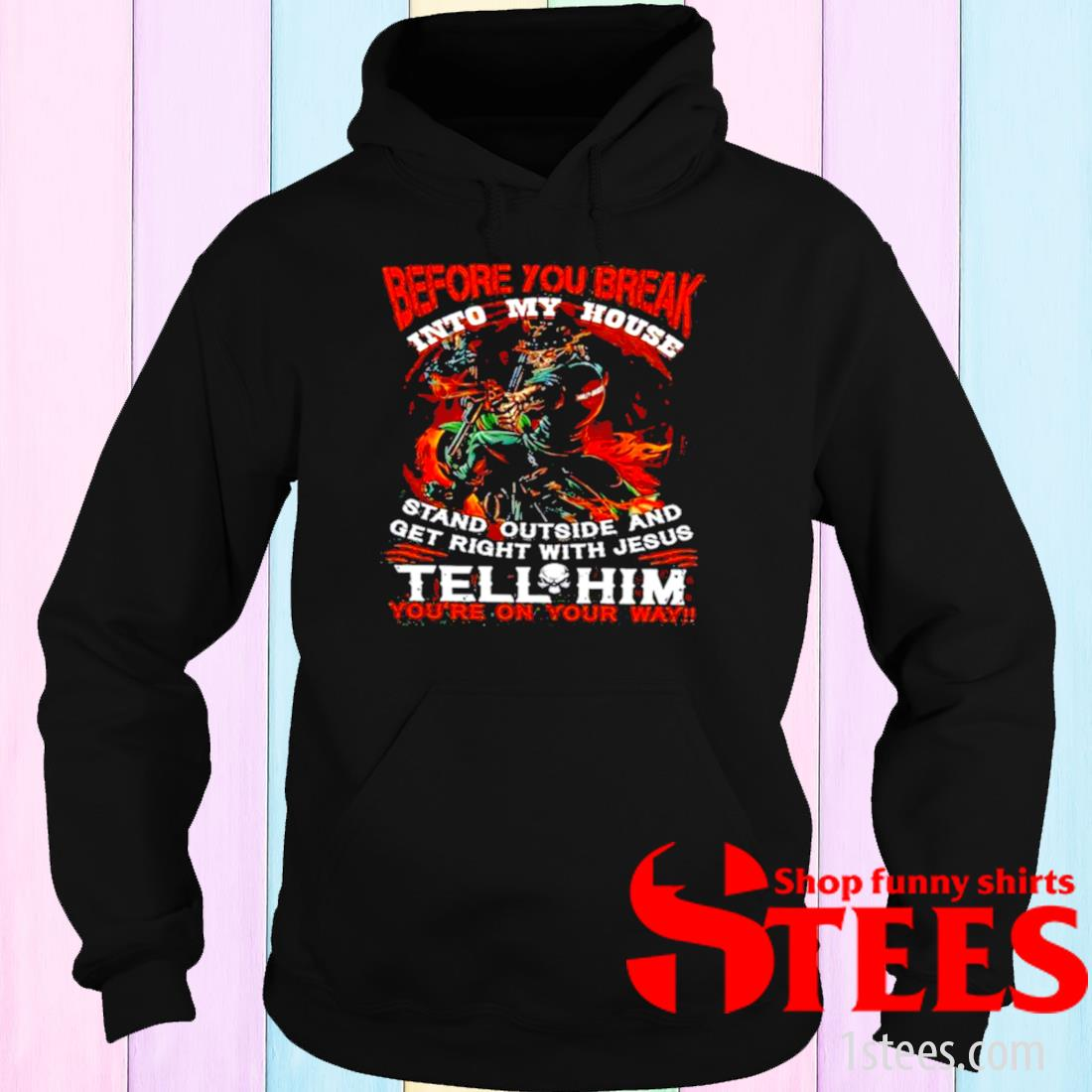 Before You Break Into My House Stand Outside And Get Right With Jesus Tell Him You're On Your Way Motorcycles Shirt hoodie