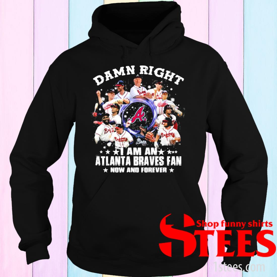 Damn Right I Am An Atlanta Braves Fan Now And Forever Shirt hoodie