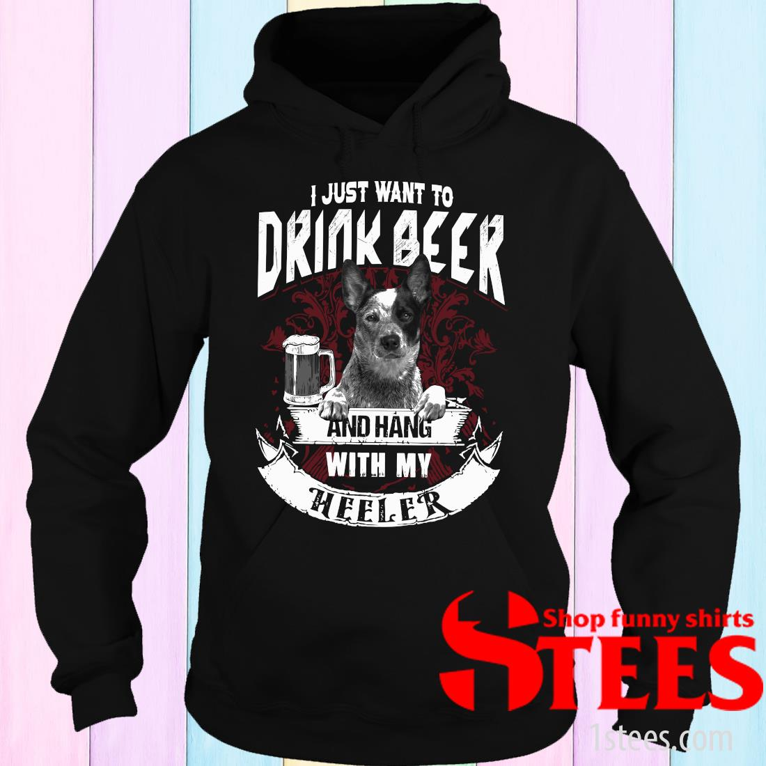 I Just Want To Drink Beer And Hang With My The Heeler T-Shirt hoodie