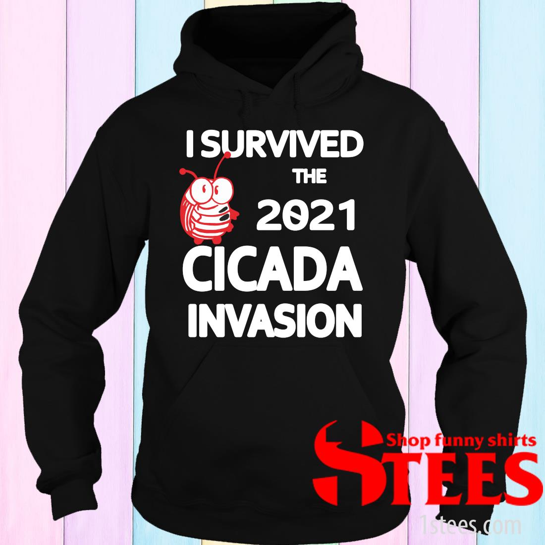 I Survived The 2021 Cicada Invasion T-Shirt hoodie