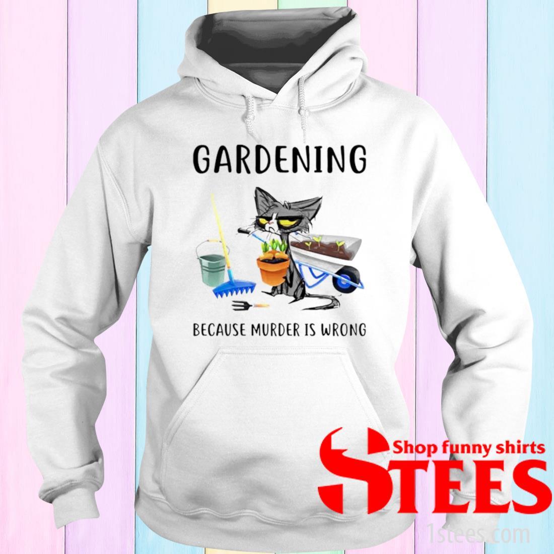 Cat Gardening Because Murder Is Wrong Shirt hoodie