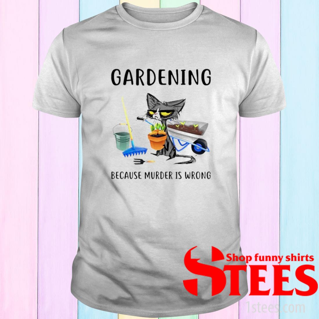 Cat Gardening Because Murder Is Wrong Shirt