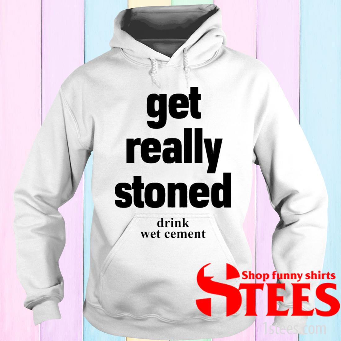 Matthew Get Really Stoned Drink Wet Cement Shirt hoodie