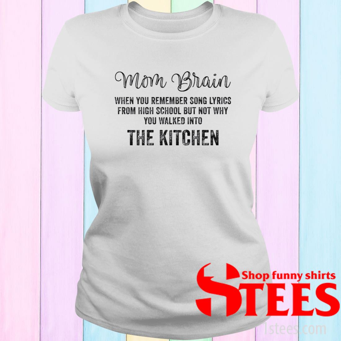 Mom Brain When You Remember Song Lyrics From High School Shirt ladies tee