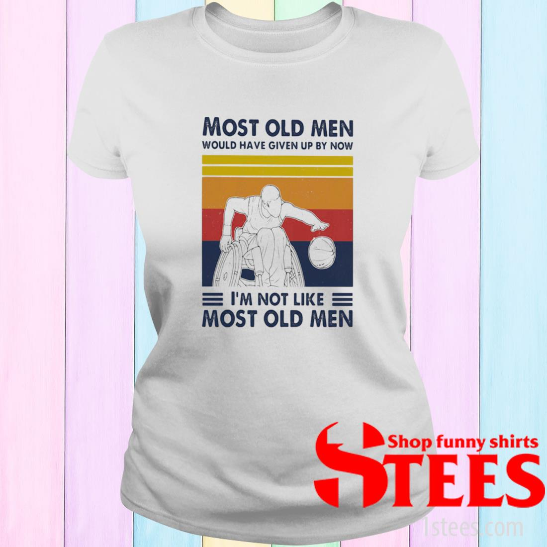 Most Old Men Would Have Given Up By Now I'm Not Like Most Old Men Wheelchair Baseketball Vintage Shirt ladies tee