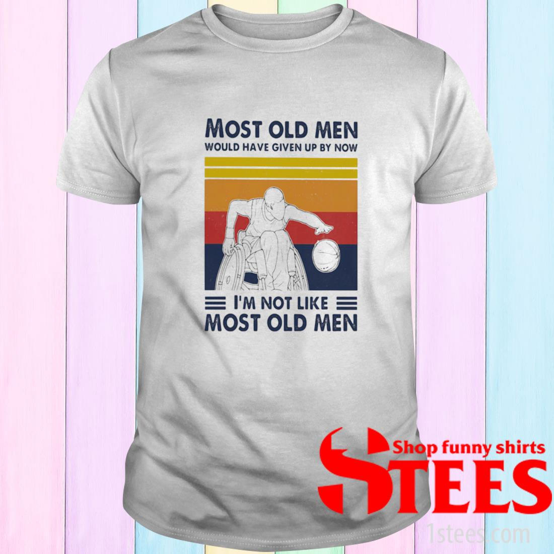 Most Old Men Would Have Given Up By Now I'm Not Like Most Old Men Wheelchair Baseketball Vintage Shirt