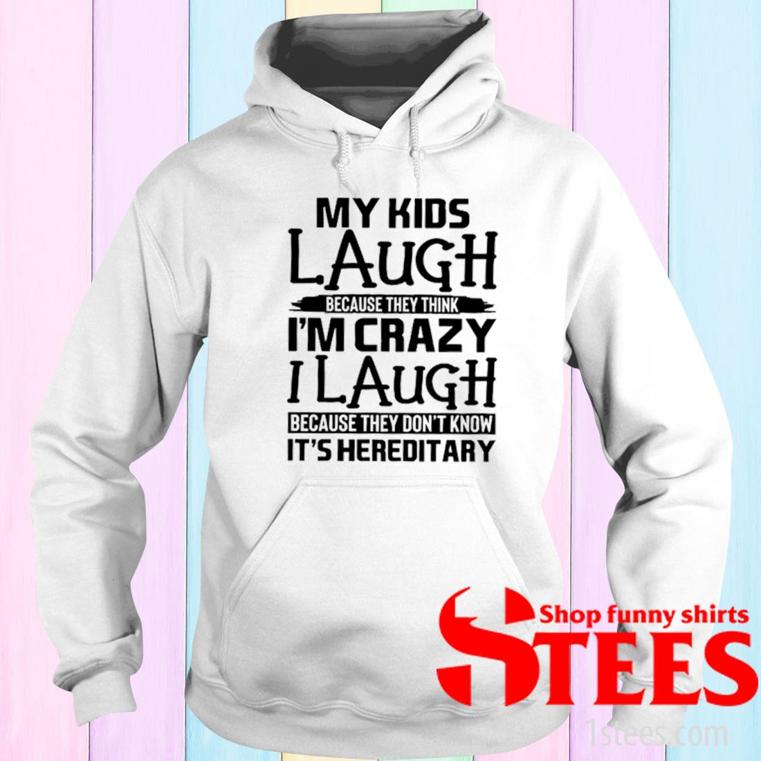 My Kids Laugh Because They Think I'm Crazy I Laugh Because They Don't Know It's Hereditary Shirt hoodie