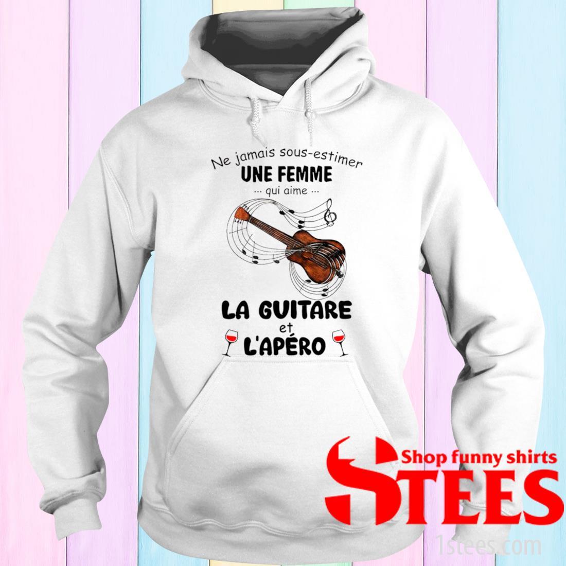 Ne Jamais Sous Estimer Une Femme Qui Aime La Guitare Et Lapero Shirt hoodie