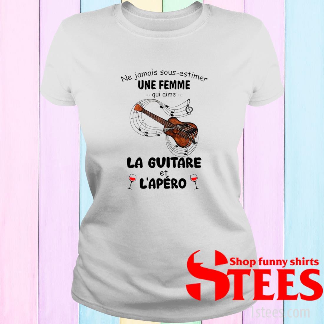 Ne Jamais Sous Estimer Une Femme Qui Aime La Guitare Et Lapero Shirt ladies tee