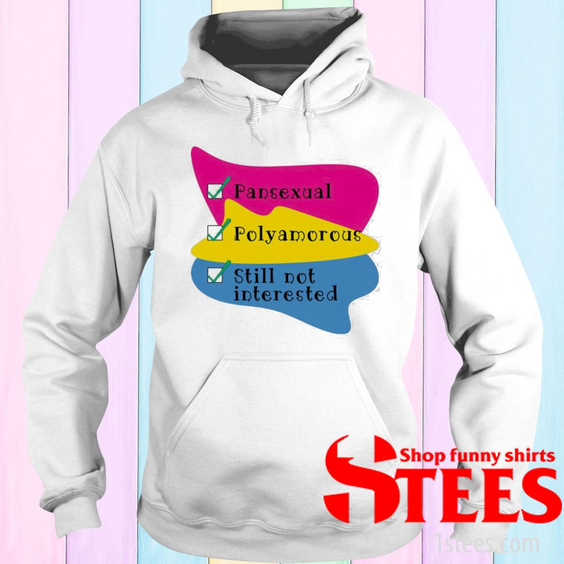 Pansexual Polyamorous Still Not Interested Shirt hoodie
