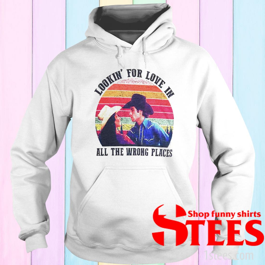 Sunset Urban Cowboy Lookin For Love In All The Wrong Places Shirt hoodie