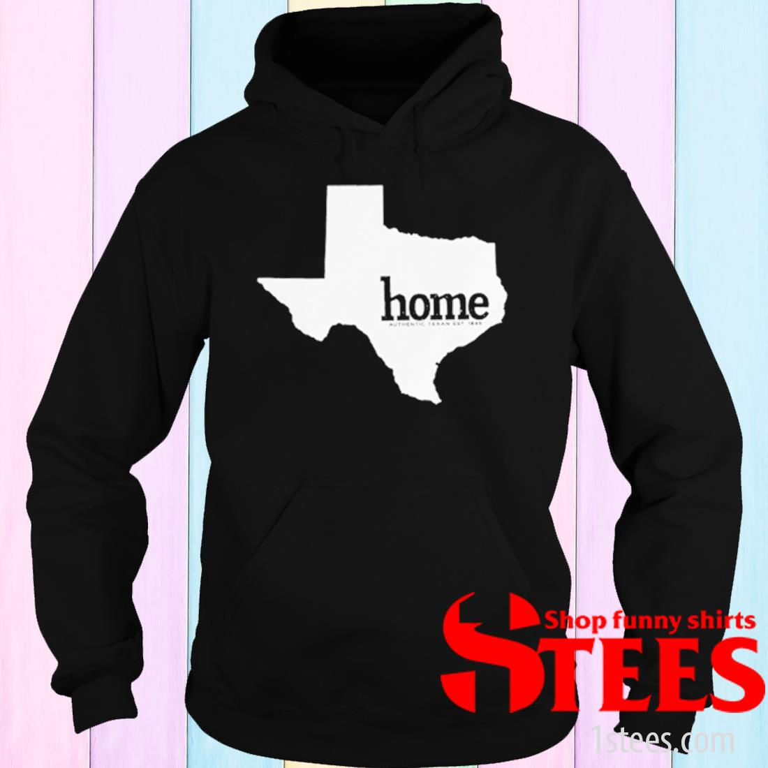 Texas Home Authentic Texas Shirt hoodie