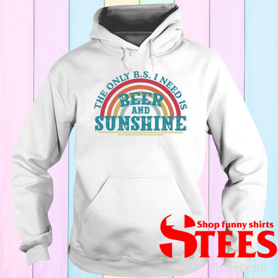 The Only Bs I Need Is Beer And Sunshine Shirt hoodie