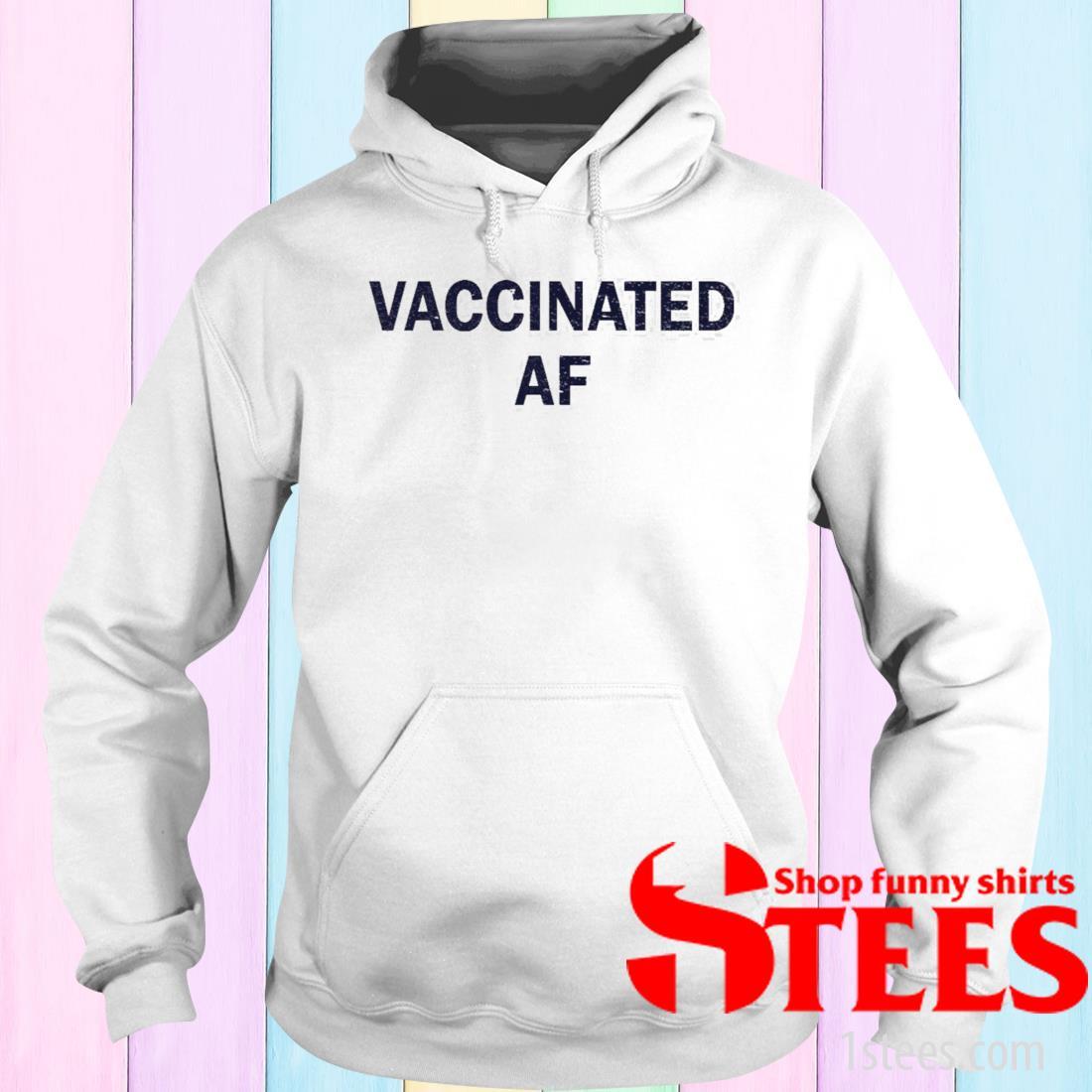 Vaccinated Af Shirt hoodie