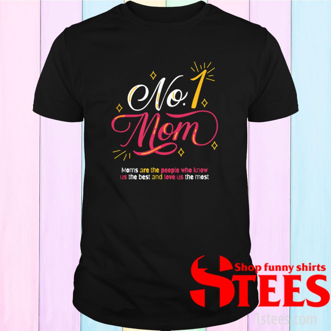 #1 Mom, Mom's Knows Us Best And Love Us Most Shirt
