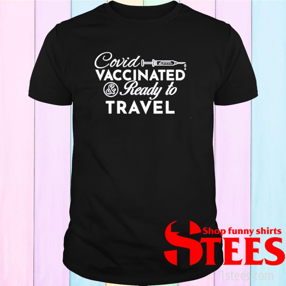 Covid Vaccinated And Ready To Travel Shirt