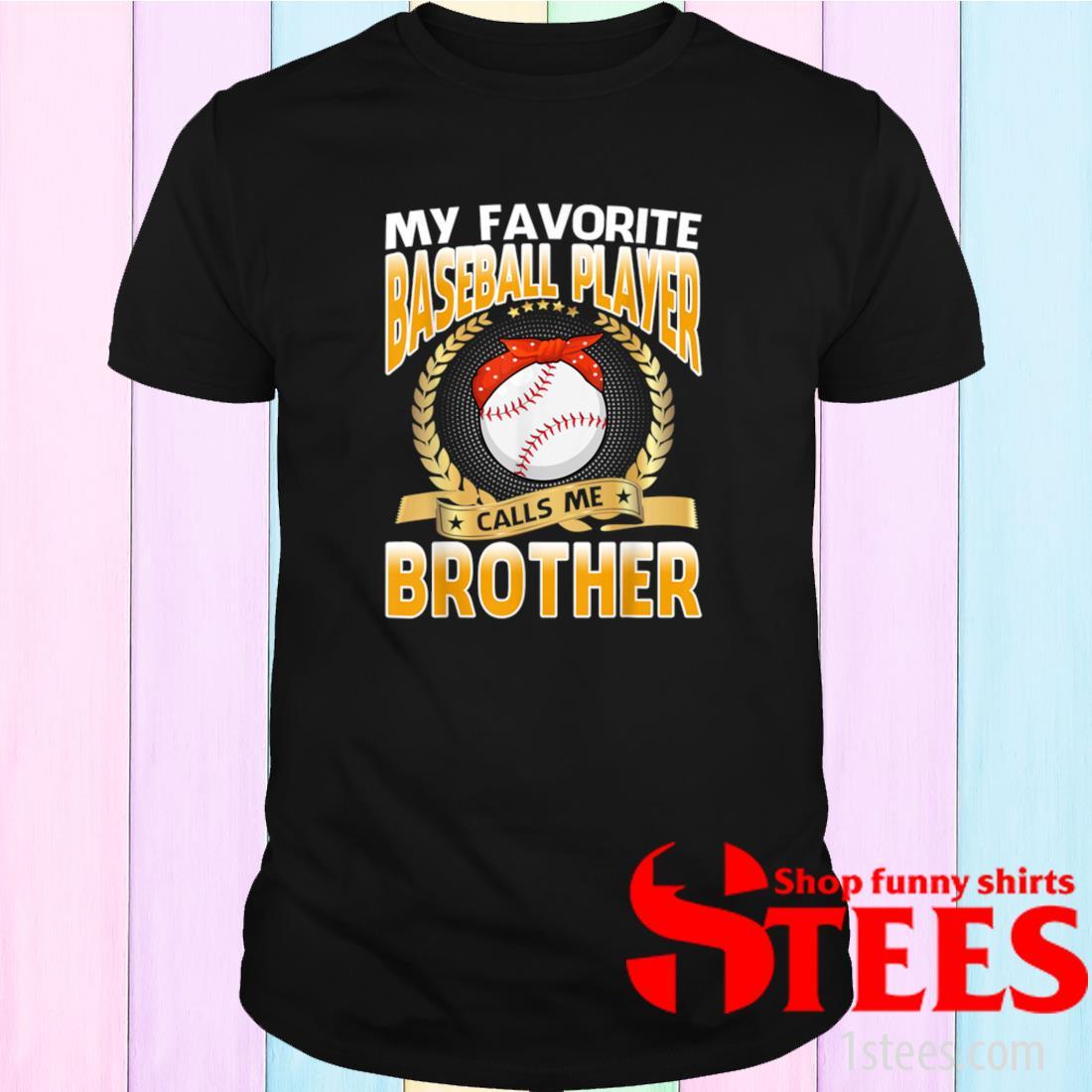 My Favorite Baseball Player Calls Me Brother Shirt