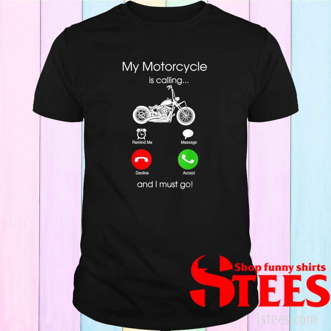 My Motorcycle Is Calling And I Must To Go Shirt