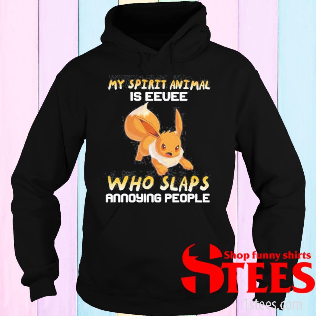 My Spirit Animal Is Eevee Who Slaps Annoying People Shirt hoodie