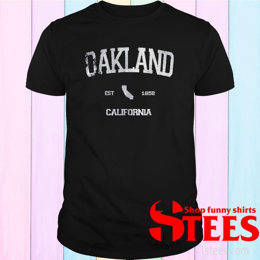 Oakland California CA State Athletic Est 1852 Shirt