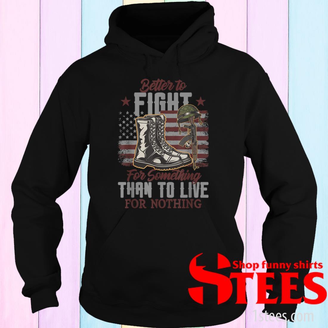 Patriotic American Fight for Something Patriotic Artwork Shirt hoodie