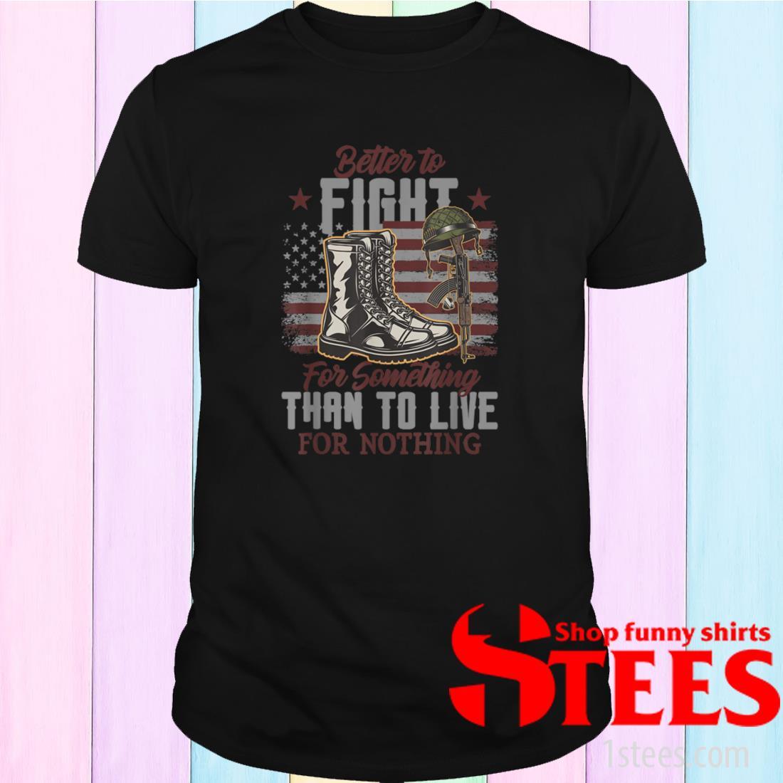 Patriotic American Fight for Something Patriotic Artwork Shirt