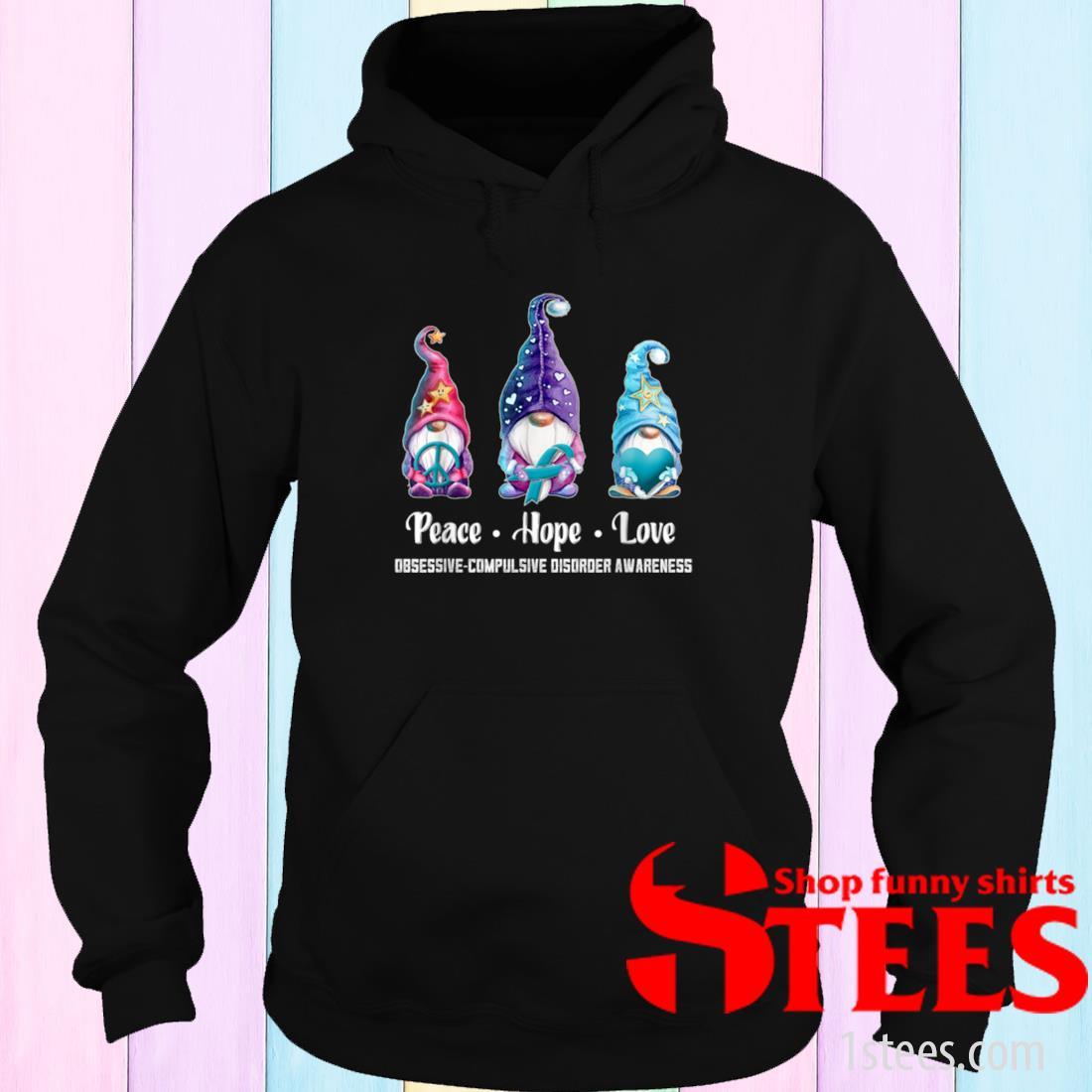 Peace Hope Love Gnomes Obsessive Compulsive Disorder Shirt hoodie