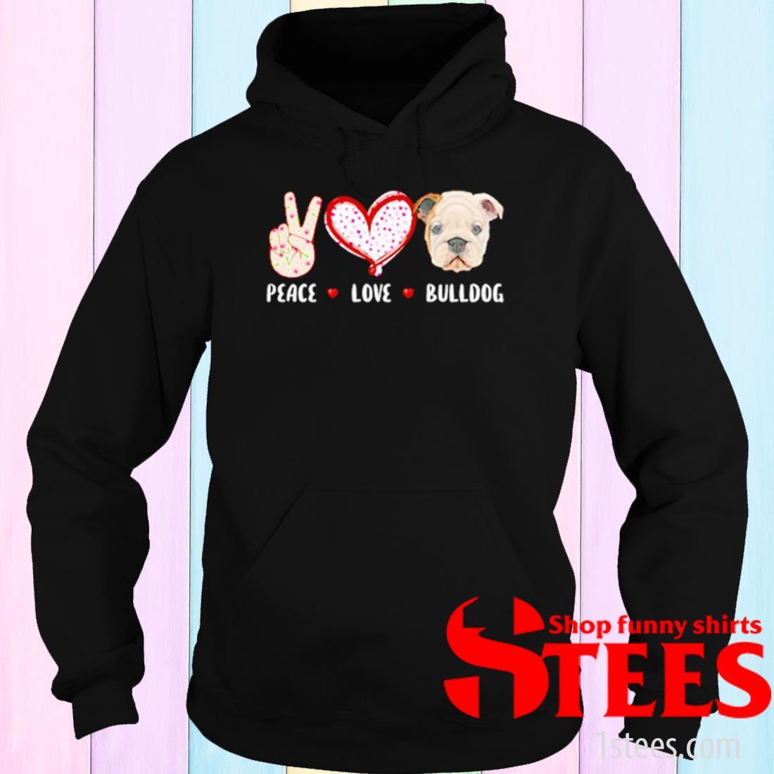 Peace Love Bulldog Shirt hoodie