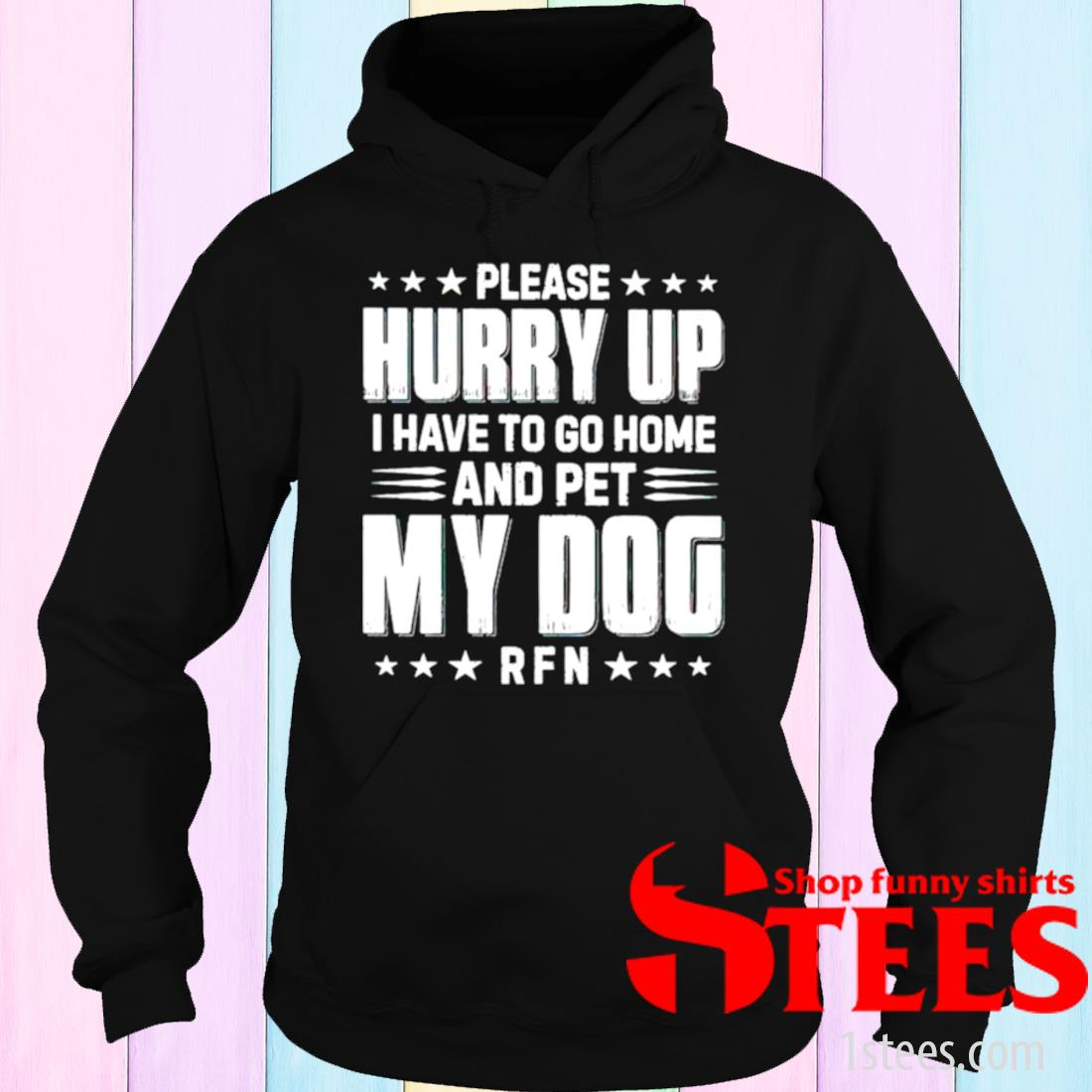 Please Hurry Up I Have To Go Home And Pet My Dog Shirt hoodie
