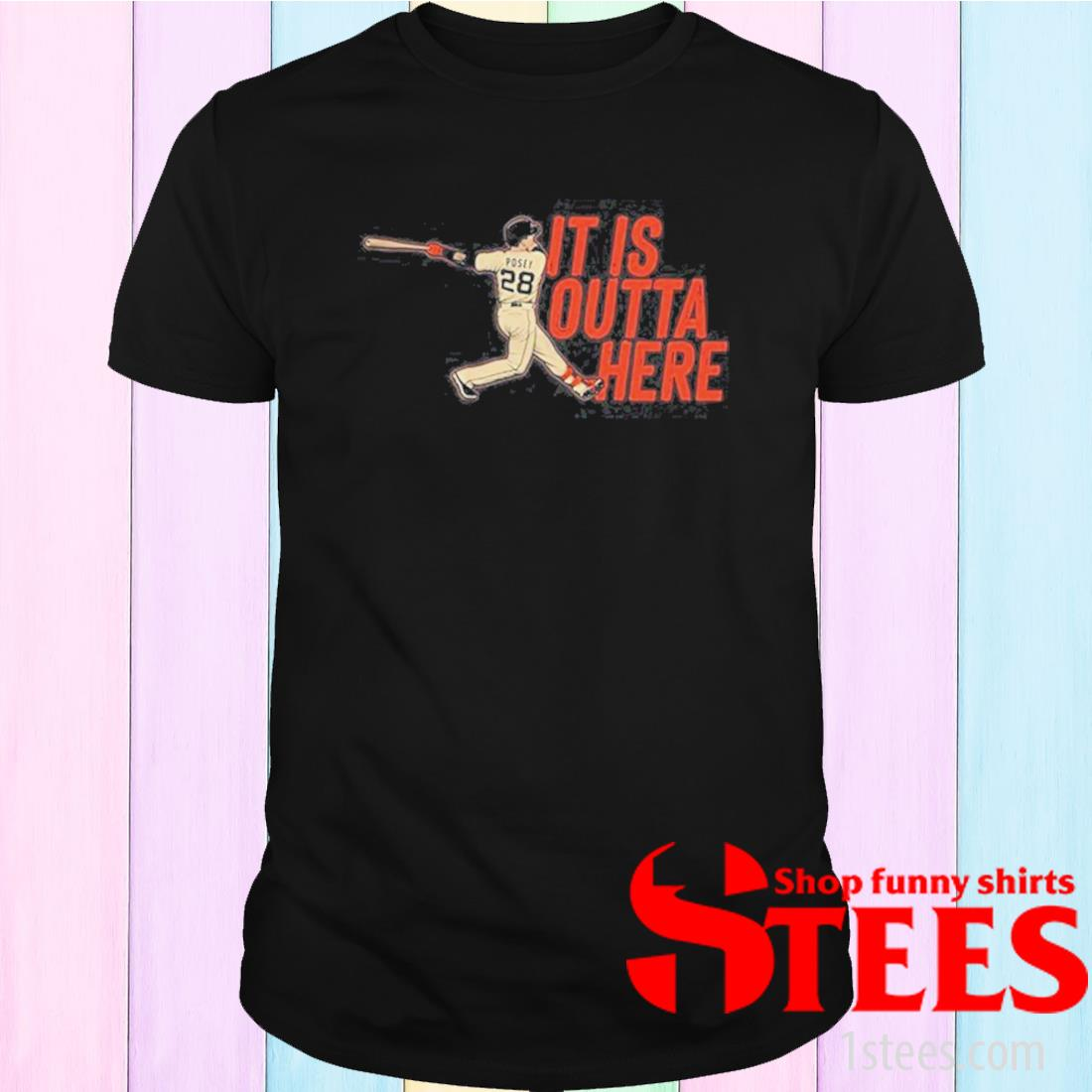 Posey It Is Outta Here Shirt