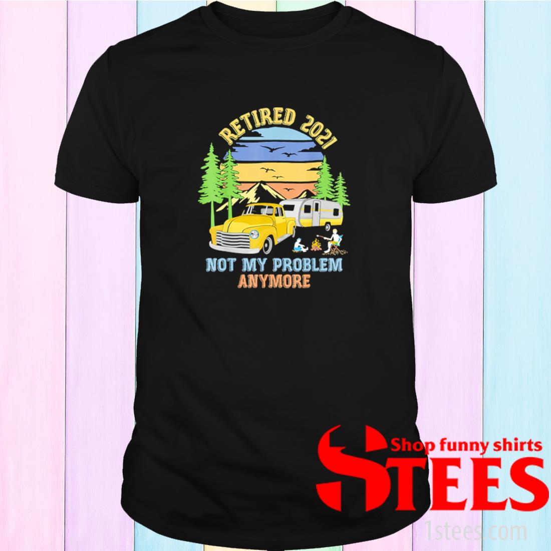 Retired 2021 Not My Problem Anymore Sunset Shirt