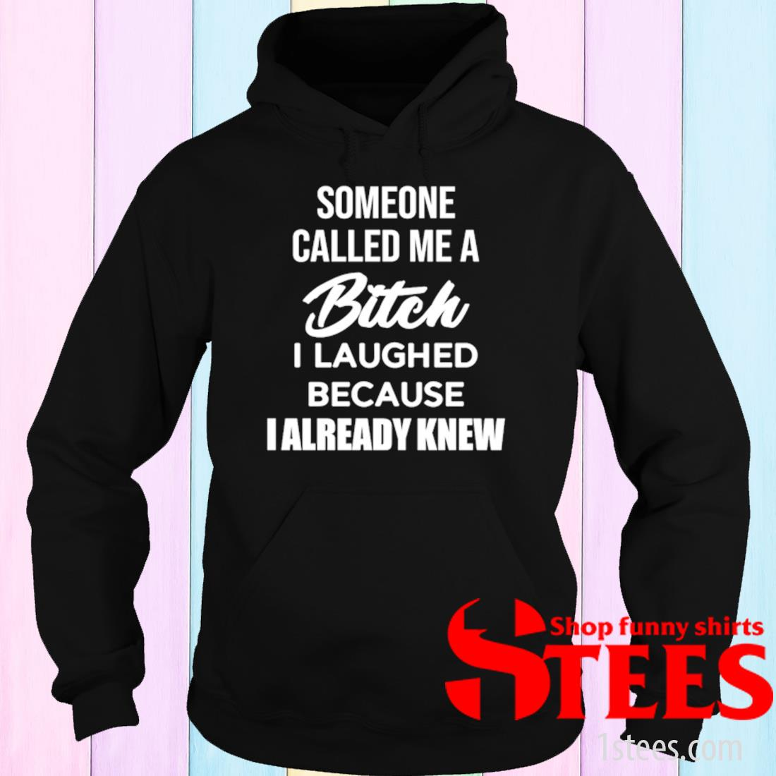 Someone Called Me A Bitch I Laughed Because I Already Knew Shirt hoodie