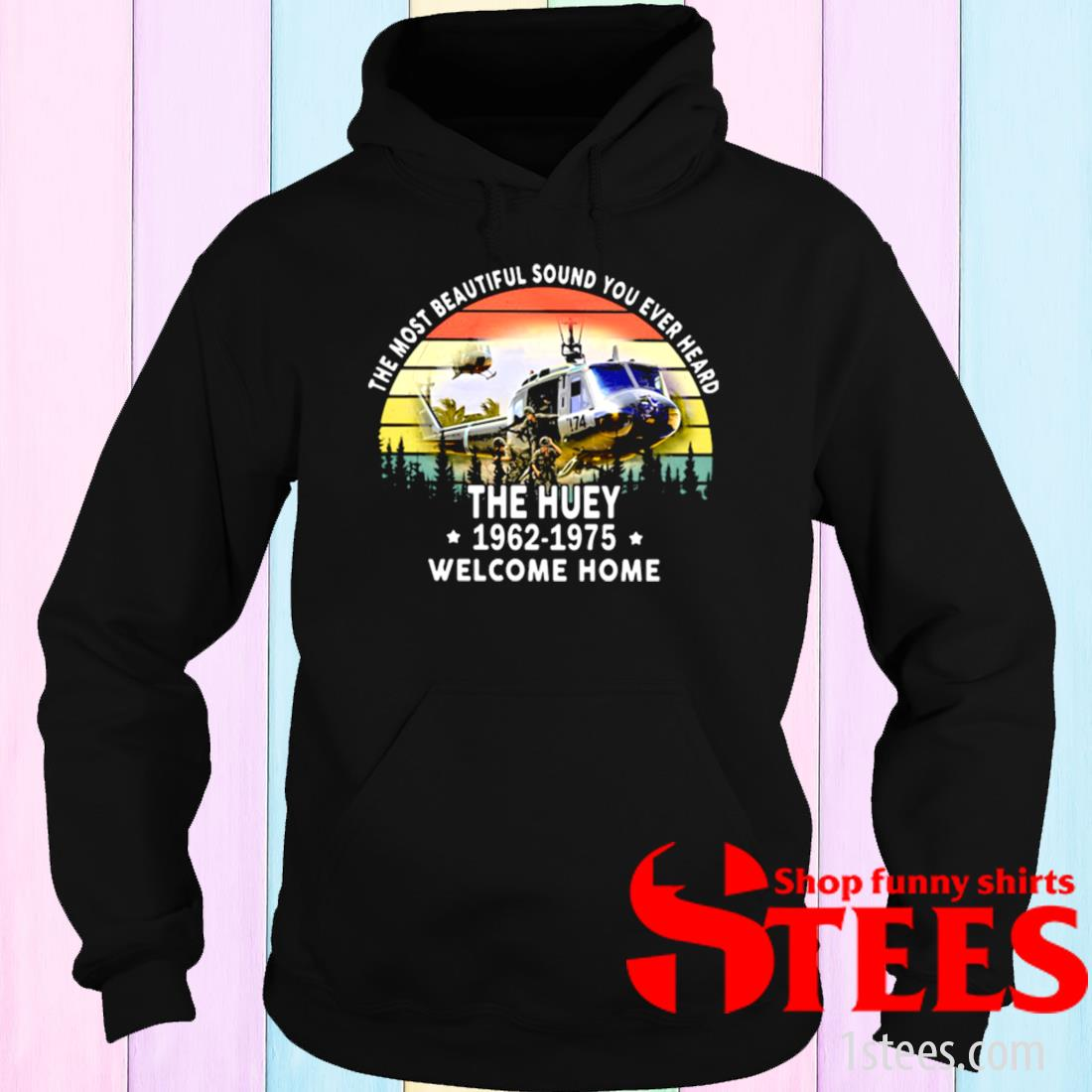 The Most Beautiful Sound You Ever Heard The Huey 1962-1975 Welcome Home Helicapter Vintage Shirt hoodie