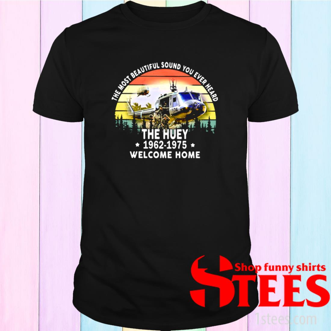 The Most Beautiful Sound You Ever Heard The Huey 1962-1975 Welcome Home Helicapter Vintage Shirt