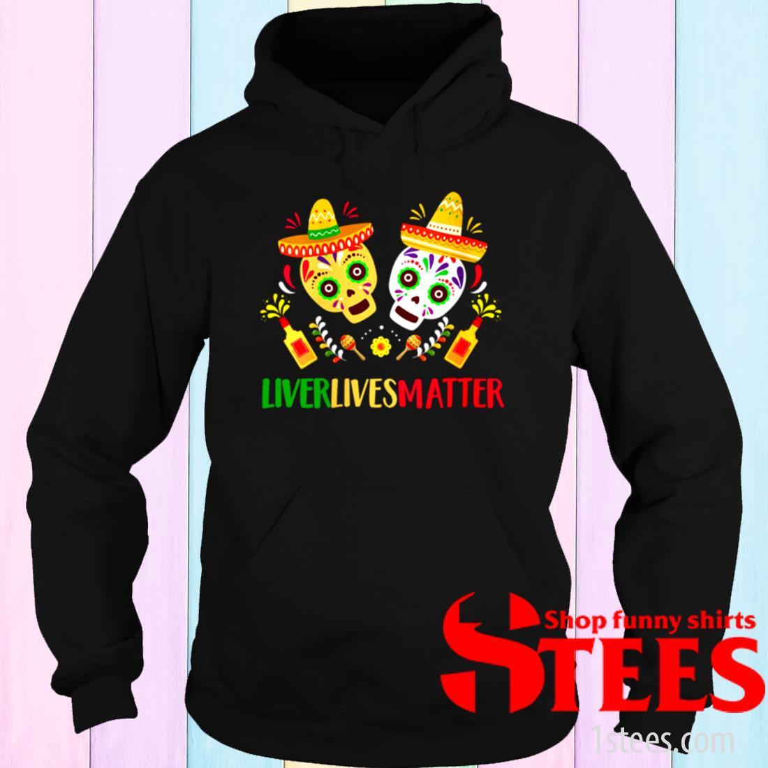 Womens Liver Lives Matter Mexican Cinco de Mayo Fiesta Party Shirt hoodie