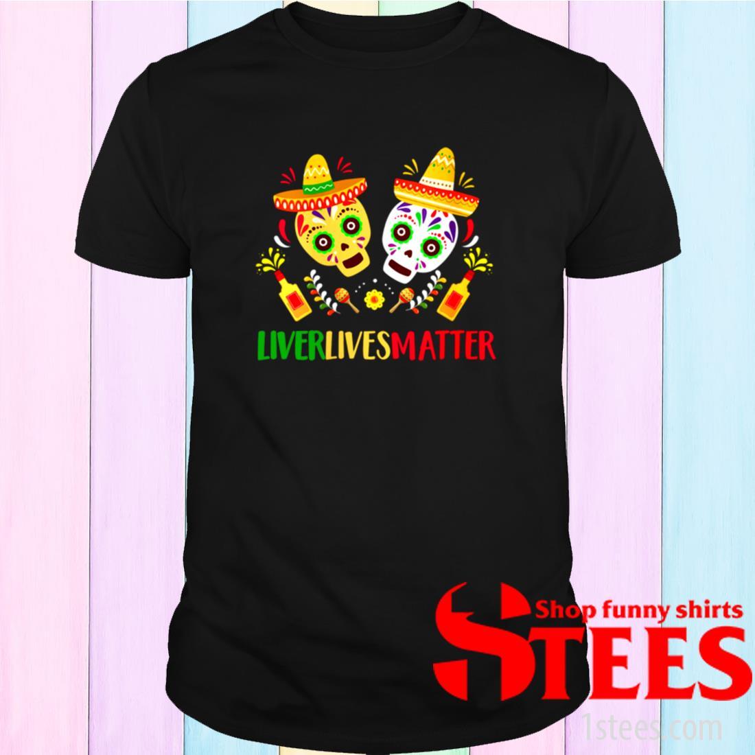 Womens Liver Lives Matter Mexican Cinco de Mayo Fiesta Party Shirt