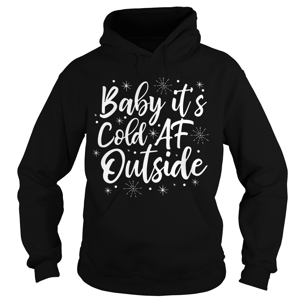 Baby it's cole af outside hoodie