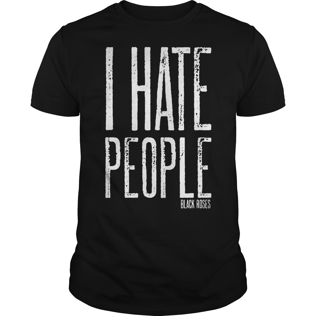 I hate people black roses shirt