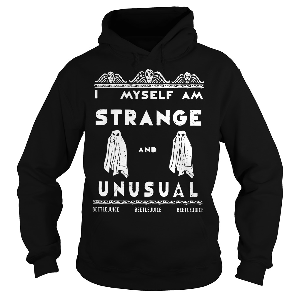 I myself am strange and unusual beetlejuice Hoodie