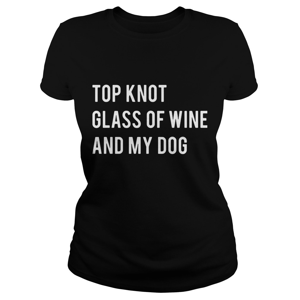 Top knot glass of wine and my dog ladies shirt