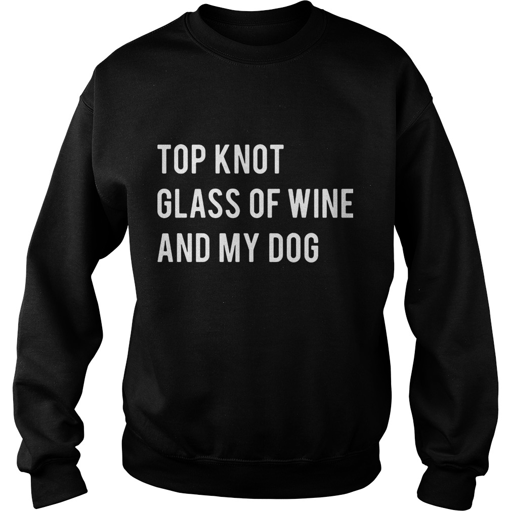 Top knot glass of wine and my dog sweater