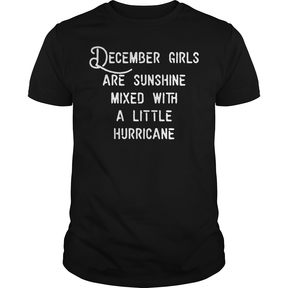 December girls are sunshine mixed a little hurricane shirt