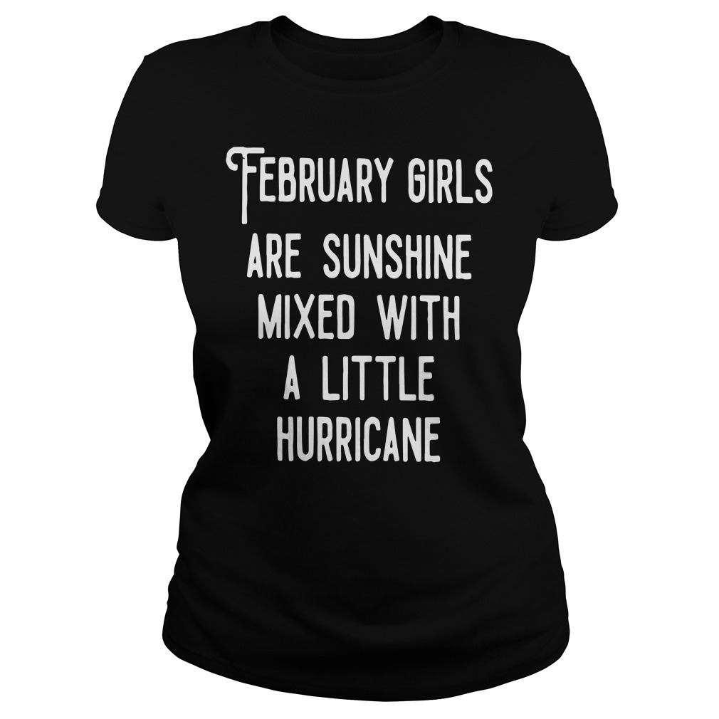 February girls are sunshine mixed a little hurricane Ladies tee