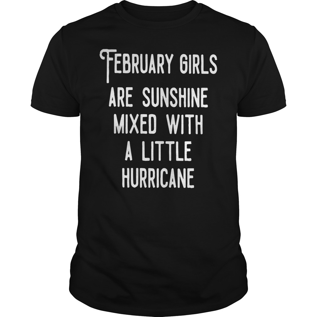 February girls are sunshine mixed a little hurricane shirt
