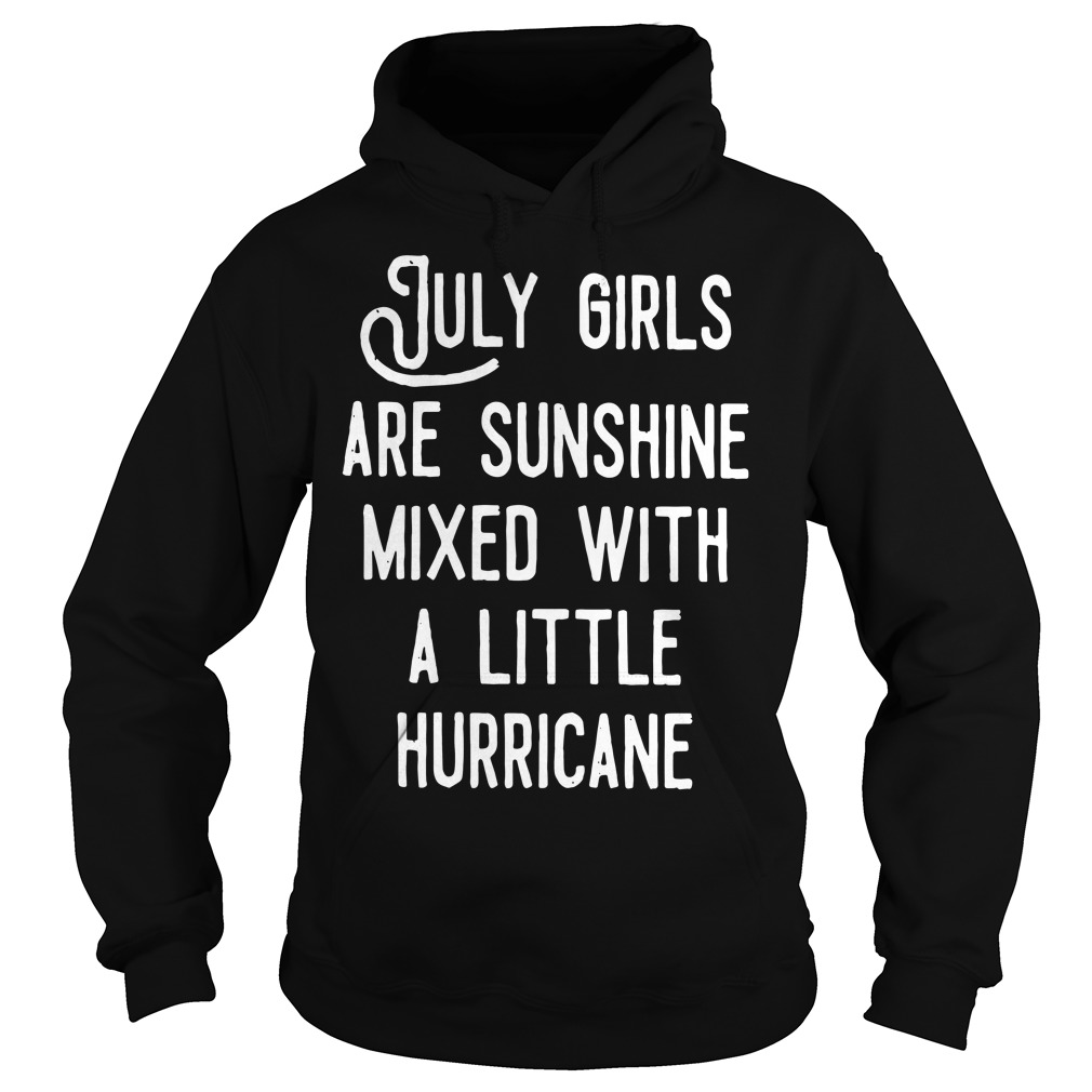 July girls are sunshine mixed a little hurricane hoodie