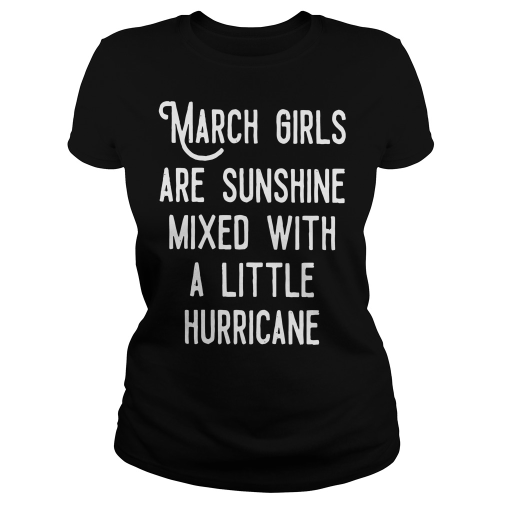 March girls are sunshine mixed a little hurricane Ladies tee