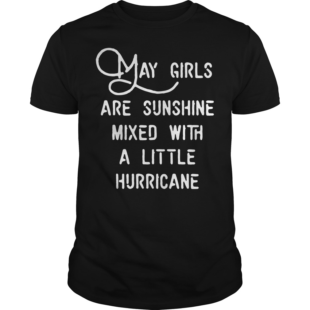May girls are sunshine mixed a little hurricane shirt